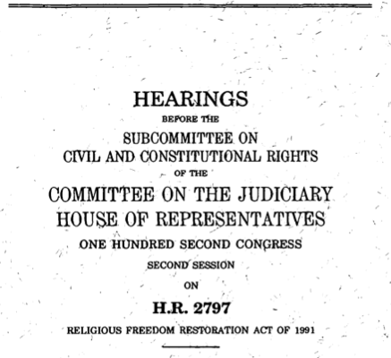 eligious Freedom Restoration Act of 1991: Hearing on H.R. 2792 Before the H. Comm. on the Judiciary, 102nd Cong. 34, 42-43 (1992)